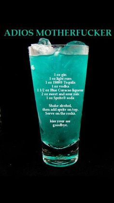 Adios Mother Fucker Mixed Drink Cocktails oz vodka oz rum oz tequila oz gin oz Blue Curacao liqueur 2 oz sweet and sour mix 2 oz sprite. Pour all ingredients except the into a chilled glass filled with ice cubes. Top with and stir gently. O Gin, Alcohol Drink Recipes, Alcohol Shots, Shooters Alcohol, Mixed Drink Recipes, Alcohol Mixers, Fireball Recipes, Cocktail Making, Cocktail Drinks