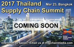Make Plans for the Thailand Supply Chain Summit in Bangkok on March 23. Visit http://www.thaisupplychain.com/ for more details and to register.