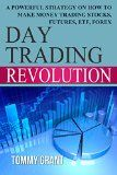 Free Kindle Book -  [Business & Money][Free] Day Trading Revolution: A Powerful Strategy On How To Make Money Trading Stocks, Futures, ETF, Forex (Trading Basics, Higher Return, Safe Investment, Technical ... Portfolio, Foreign Exchange, Commerce)