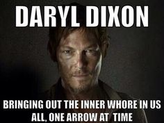 Daryl Dixon. bringing out the inner whore in us