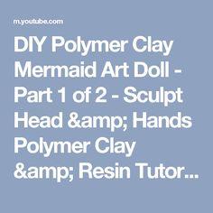 DIY Polymer Clay Mermaid Art Doll - Part 1 of 2 - Sculpt Head & Hands Polymer Clay & Resin Tutorial - YouTube