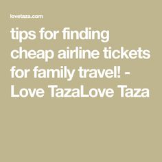 tips for finding cheap airline tickets for family travel! - Love TazaLove Taza