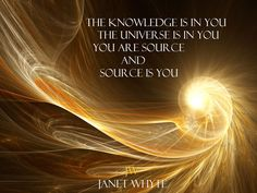 The Knowledge is in you. The Universe is in you. You are Source and Source is You ☼