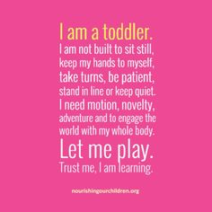 I hate when people think toddlers need to be still, not get into things, be loud and hyper. Welcome to toddlerhood let them be toddlers not adults. Toddler Quotes, Quotes For Kids, Quotes Children, Toddler Fun, Toddler Activities, Funny Toddler, Toddler Humor, Parenting Advice, Kids And Parenting