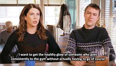 """""""I want to get the healthy glow of someone who goes consistently to the gym without actually having to go, of course."""""""
