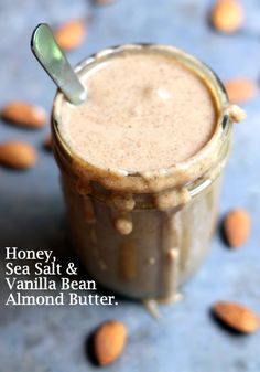 ... your own Homemade Almond Butter with Vanilla Bean, Honey & Sea Salt