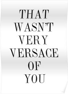 That wasn't very versace of you Poster
