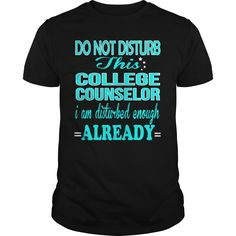 COLLEGE COUNSELOR DO NOT DISTURB THIS I AM DISTURBED ENOUGH ALREADY T-Shirts, Hoodies. ADD TO CART ==► https://www.sunfrog.com/LifeStyle/COLLEGE-COUNSELOR--DISTURB-120989515-Black-Guys.html?id=41382
