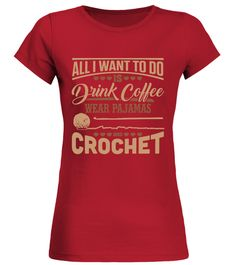 """# Crochet - all I want to do .  Special Offer, not available anywhere else!      Available in a variety of styles and colors      Buy yours now before it is too late!      Secured payment via Visa / Mastercard / Amex / PayPal / iDeal      How to place an order            Choose the model from the drop-down menu      Click on """"Buy it now""""      Choose the size and the quantity      Add your delivery address and bank details      And that's it!"""