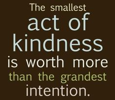The smallest act of #kindness is worth more than the grandest intention.