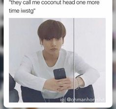 *A.Ham voice* CALL ME COCONUT HEAD ONE MORE TIME