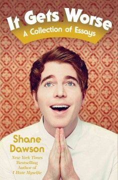 It Gets Worse: A Collection of Essays by Shane Dawson at the Champaign Public Library. July 2016 release.