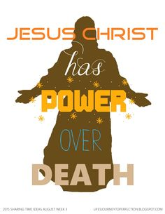 Life's Journey To Perfection: LDS Sharing Time Ideas for August 2015 Week 3: Jesus Christ has power over death.