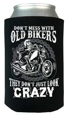 Don't mess with old bikers they don't just look crazy! The ultimate can cooler for any crazy old biker! Order yours today. Take advantage of our Low Flat Rate Shipping - order 2 or more and save. - Pr
