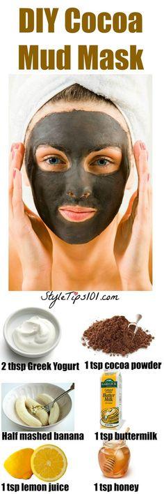 DIY Mud Mask: You'll Need: 2-3 tbsp Greek yogurt 1 tsp cocoa powder 1 tsp buttermilk 1/2 mashed banana 1 tsp honey 1 tsp lemon juice