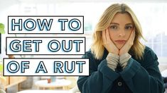 HOW TO GET OUT OF A RUT   MY EXPERIENCE