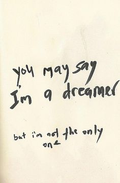 yOu mAy sAy I'm A DreaMer bUt...