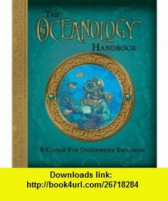 The Oceanology Handbook A Course For Underwater Explorers (Ologies) (9780763648749) Prof. Pierre Aronnax, Emily Hawkins, Clint Twist , ISBN-10: 0763648744  , ISBN-13: 978-0763648749 ,  , tutorials , pdf , ebook , torrent , downloads , rapidshare , filesonic , hotfile , megaupload , fileserve