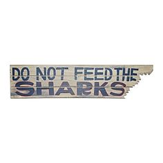 Do Not Feed the Sharks Wood Sign