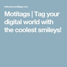 Motitags | Tag your digital world with the coolest smileys!