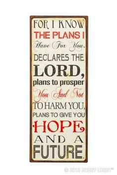 "Wall plaque -- ""For I know the plans I have for you,"" declares the Lord, ""plans to prosper you and not to harm you, plans to give you hope and a future. Favorite Bible Verses, Bible Verses Quotes, Faith Quotes, Favorite Quotes, Scriptures, Great Quotes, Quotes To Live By, Graffiti Words, I Know The Plans"