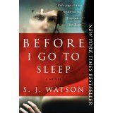 Before I Go to Sleep: A Novel by S. J. Watson (I literally could not put this down.  LOVED it.)