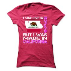 I May Live in Iowa But I Was Made in California