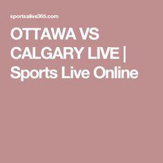 OTTAWA VS CALGARY LIVE | Sports Live Online
