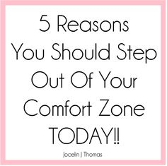 5 Reasons To Step Out Of Your Comfort Zone Today!!