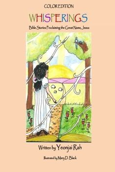 whisperings (color edition): Bible stories proclaiming the great name, Jesus by Yeonjai Rah, http://www.amazon.com/dp/0989917819/ref=cm_sw_r_pi_dp_gLeGsb1Y6S35F