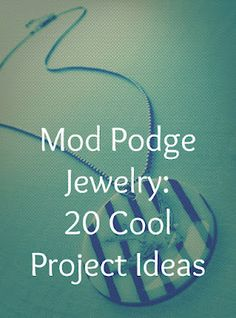 Mod Podge jewelry: 20 project ideas to DIY. ~ Mod Podge Rocks!