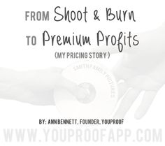 From Shoot & Burn to Premium Profits (in inspiring pricing story for photographers).