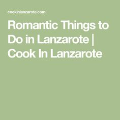 Romantic Things to Do in Lanzarote | Cook In Lanzarote