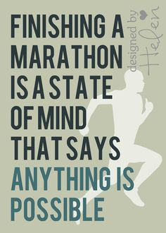 Finishing a marathon is a state of mind that says anything is possible.