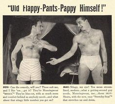 Vintage men's underwear ad ( I feel the need to have someone in my life whose nickname could be Happy-Pants Pappy. Any volunteers?)
