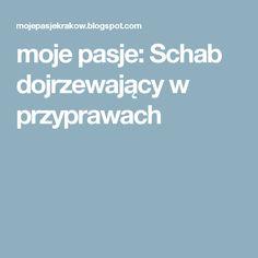 moje pasje: Schab dojrzewający w przyprawach