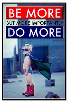 Be More but more importantly Do More
