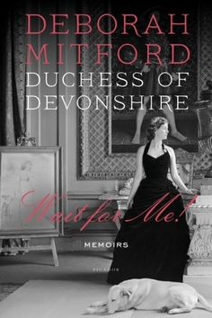 Wait for Me!--a memoir about British royalty from Deborah Mitford, the Duchess of Devonshire.