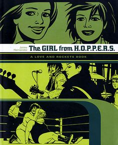 GQ.com: The Girl from H.O.P.P.E.R.S.: A Love and Rockets Book By Jaime Hernandez  Jaime and Gilbert Hernandez self-published the first issue of Love and Rockets in 1981; nearly thirty years later, it's grown into a great, sprawling American novel. Start with this volume, which focuses on the lives and loves of gangsters and punk-rock girls in the barrio of Hoppers, a fictional California town that makes Gotham and Metropolis seem as bland as Scranton..