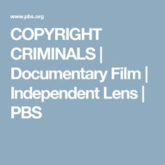 COPYRIGHT CRIMINALS | Documentary Film | Independent Lens | PBS