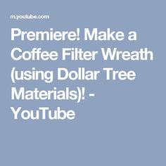 Premiere! Make a Coffee Filter Wreath (using Dollar Tree Materials)! - YouTube