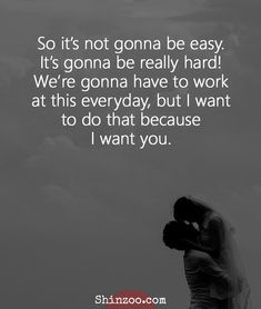 Romantic Love Quotes For Him - So it's not gonna be easy. It's gonna be rea. - Romantic Love Quotes For Him – So it's not gonna be easy. It's gonna be rea… Romantic Lo - I Want You Quotes, Love Is Hard Quotes, Love Quotes For Him Romantic, Secret Love Quotes, Famous Love Quotes, Worth Quotes, Hard To Love, Inspirational Quotes About Love, Love Yourself Quotes