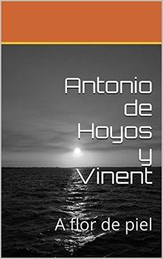 Antonio de Hoyos y Vinent: A flor de piel (Spanish Edition) by Antonio de Hoyos y Vinent, http://www.amazon.com/dp/B00QCK0I68/ref=cm_sw_r_pi_dp_9lMEub1Z0QJZT