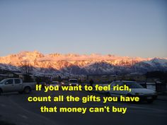 If you want to feel rich, count the gifts you have that money can't buy http://www.moneymentalist.com/