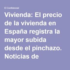 Vivienda: El precio de la vivienda en España registra la mayor subida desde el pinchazo. Noticias de Vivienda