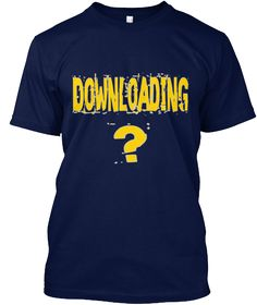 Downloading? Navy T-Shirt Front