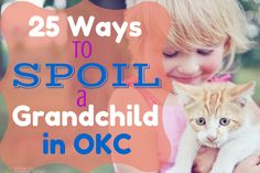 25 Ways to Spoil a Grandchild in OKC | Oklahoma City Moms Blog
