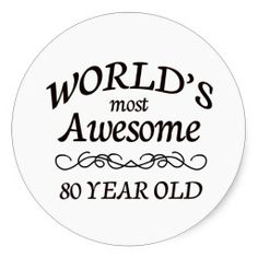 What to write in an 80th birthday card 80 birthday birthday worlds most awesome 80 year old classic round sticker bookmarktalkfo Choice Image