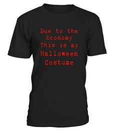 "# Due to the Economy this is my Halloween Costume funny Tshirt .  Special Offer, not available in shops      Comes in a variety of styles and colours      Buy yours now before it is too late!      Secured payment via Visa / Mastercard / Amex / PayPal      How to place an order            Choose the model from the drop-down menu      Click on ""Buy it now""      Choose the size and the quantity      Add your delivery address and bank details      And that's it!      Tags: An alternative casual…"