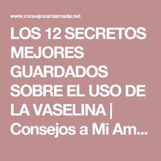 LOS 12 SECRETOS MEJORES GUARDADOS SOBRE EL USO DE LA VASELINA | Consejos a Mi Amada